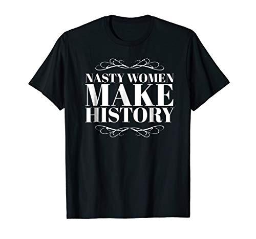 Nasty Women Make History - Hillary T-shirt - Feminist