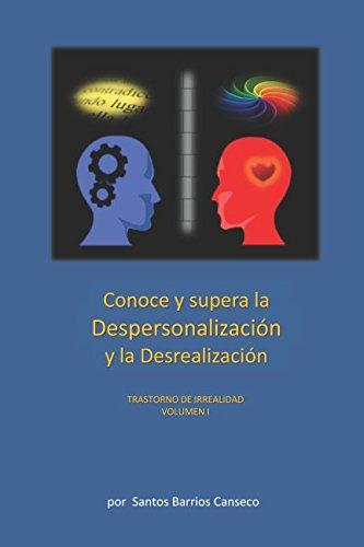 CONOCE Y SUPERA LA DESPERSONALIZACION Y LA DESREALIZACION: TRASTORNO DE IRREALIDAD (Spanish Edition) [SANTOS BARRIOS CANSECO] (Tapa Blanda)