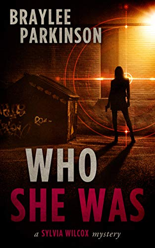 Who She Was: A Sylvia Wilcox Mystery by Braylee Parkinson