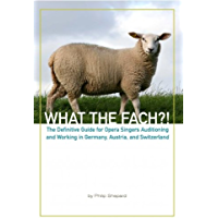 What the Fach?! The Definitive Guide for Opera Singers Auditioning and Working in Germany, Austria, and Switzerland, 2nd… book cover
