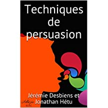 Techniques de persuasion (French Edition)