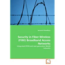Security in Fiber-Wireless (FiWi) Broadband Access Networks: Integrated EPON and next-generation WLAN networks