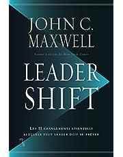 Leadershift: Les 11 changements essentiels auxquels tout leader doit se prêter