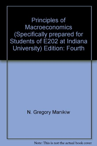 Principles of Macroeconomics (Specifically prepared for Students of E202 at Indiana University)