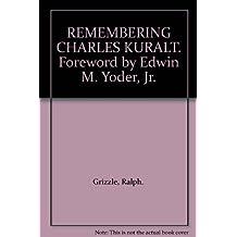 REMEMBERING CHARLES KURALT. Foreword by Edwin M. Yoder, Jr.