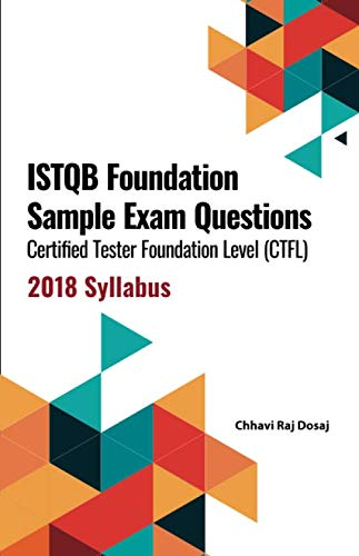 ISTQB Foundation Sample Exam Questions Certified Tester Foundation Level (CTFL) 2018 Syllabus (Best Selling Foundation 2019)