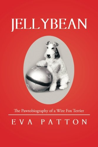 Jellybean: The Pawtobiography of a Wire Fox - Fox Terrier Wire