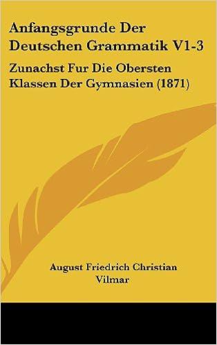 Book Anfangsgrunde Der Deutschen Grammatik V1-3: Zunachst Fur Die Obersten Klassen Der Gymnasien (1871)