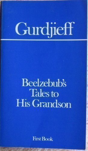 Beelzebub's Tales to His Grandson: An Objectively Impartial Criticism of the Life of Man  First Book (Gurdjieff), Gurdjieff, G. I.