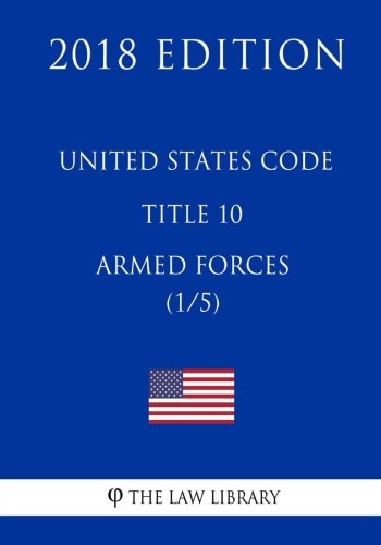 United States Code - Title 10 - Armed Forces (1/5) (2018 - Forces Books Armed Edition