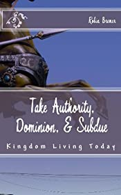 Take Authority, Dominion, Subdue (The Kingdom Joy Series Book 3)