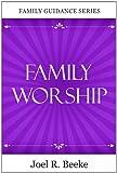Family Worship, Joel R. Beeke, 1601780583