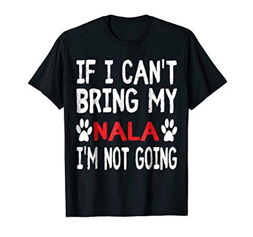 If I Can't Bring My Cat NALA I'm Not Going Cute Kitty Tshirt