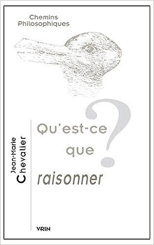 Qu Est Ce Que Raisonner Amazon Fr Chevalier Jean Marie Livres