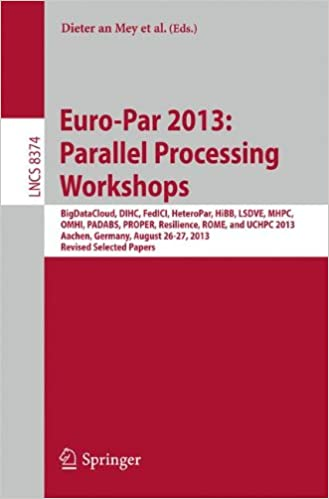 Book Euro-Par 2013: Parallel Processing Workshops : BigDataCloud, DIHC, FedICI, HeteroPar, HiBB, LSDVE, MHPC, OMHI, PADABS, PROPER, Resilience, ROME, ... Papers (Lecture Notes in Computer Science)
