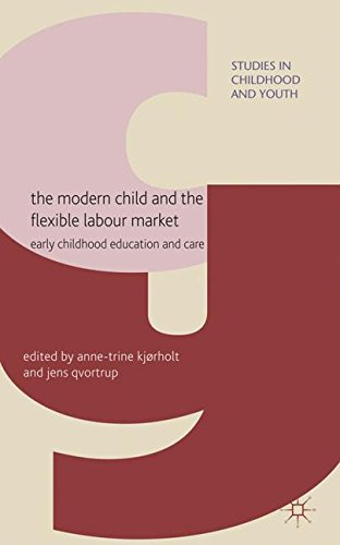 The Modern Child and the Flexible Labour Market: Early Childhood Education and Care (Studies in Childhood and Youth)