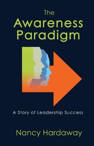 The Awareness Paradigm: A Story of Leadership Success by Nancy Hardaway - Merrimack Mall
