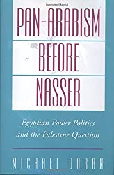 Pan-Arabism before Nasser: Egyptian Power Politics and the Palestine Question (Studies in Middle Eastern History) by Michael Doran (2002-09-05)