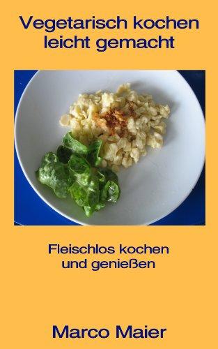 Vegetarisch kochen leicht gemacht (German Edition)