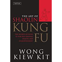 Art of Shaolin Kung Fu: The Secrets of Kung Fu for Self-Defense, Health, and Enlightenment (Tuttle Martial Arts)