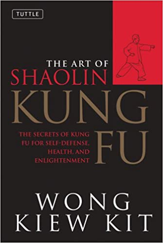 The Art of Shaolin Kung Fu: The Secrets of Kung Fu for Self-Defense, Health, and Enlightenment (Tuttle Martial Arts): Wong Kiew Kit: 9780804834391: ...