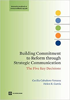 Building Commitment to Reform through Strategic Communication: The Five Key Decisions (World Bank Training Series)