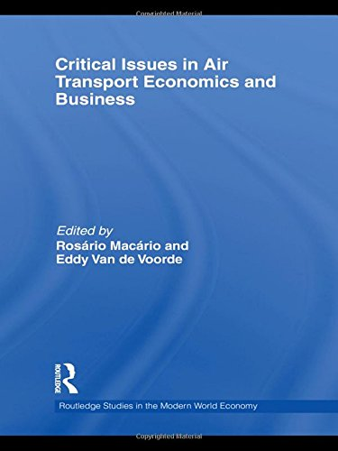 Critical Issues in Air Transport Economics and Business (Routledge Studies in the Modern World Economy)