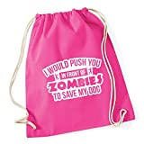 Hippowarehouse I would push you in front of zombies to save my dog Drawstring Cotton School Gym Bag 37cm x 46cm, 12 litres