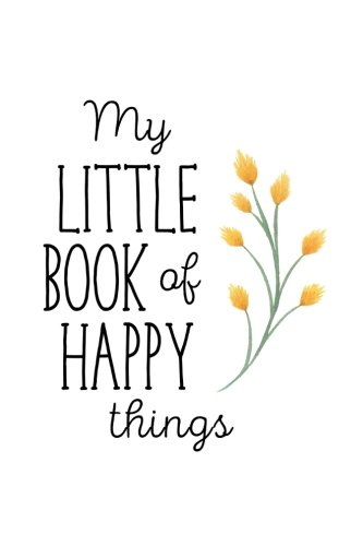 My Little Book of Happy Things: Happiness book and Happiness Journal, Self bettering book, Elegant and Cool Journal, 6 x 9 inches, 112 pages ebook