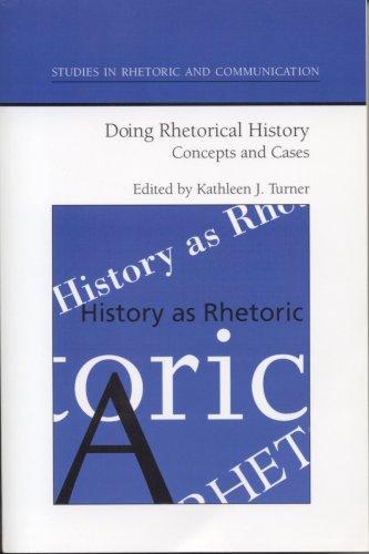 Doing Rhetorical History: Concepts and Cases (Studies Rhetoric & Communicati)