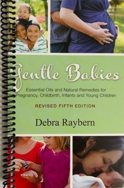Gentle Babies Essential Oils and Natural Remedies for Pregnancy, Childbirth, Infants and Young Children