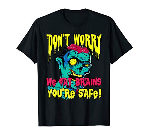 Don't Worry We Eat Brains You're Safe Zombie Halloween Shirt