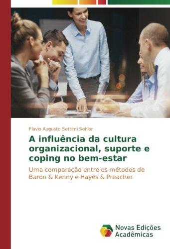 Read Online A influência da cultura organizacional, suporte e coping no bem-estar: Uma comparação entre os métodos de Baron & Kenny e Hayes & Preacher (Portuguese Edition) PDF
