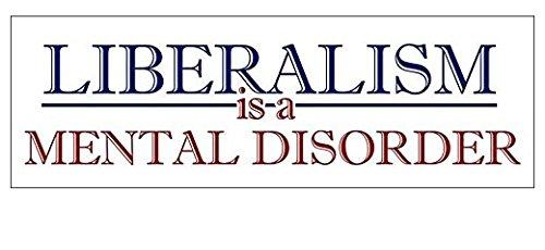(Liberalism is a Mental Disorder Bumper Sticker (conservative republican)- Sticker Graphic - Auto, Wall, Laptop,)