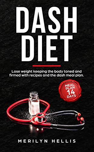 Dash Diet: Lose weight keeping the body toned and firmed with recipes and the dash meal plan by Merilyn Hellis