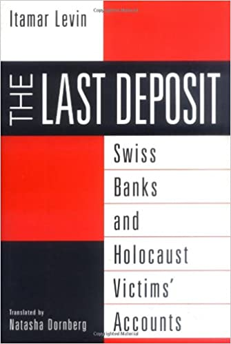 The Last Deposit: Swiss Banks and Holocaust Victims Accounts