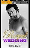 ROYAL WEDDING (A Billionaire Bad Boy Romance) (Royal Billionaires Book 1)
