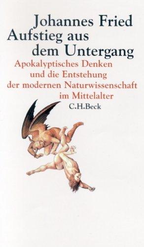 Aufstieg aus dem Untergang: Apokalyptisches Denken und die Entstehung der modernen Naturwissenschaft im Mittelalter