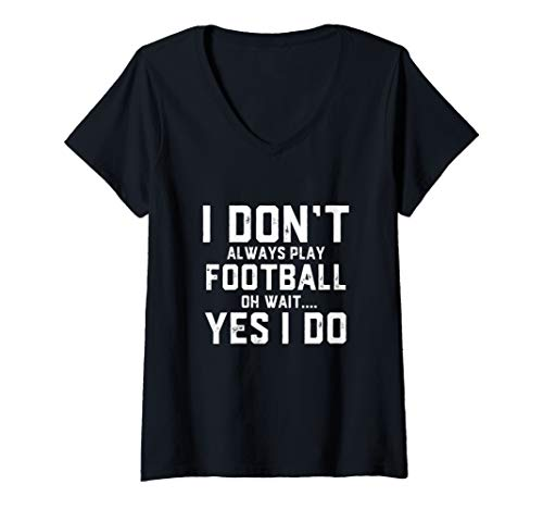 Womens Football Gear - Sports Gift - I Don't Always Play Football  V-Neck T-Shirt
