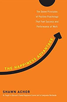The Happiness Advantage: How a Positive Brain Fuels Success in Work and Life Book Cover