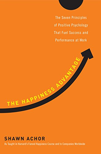 The Happiness Advantage: The Seven Principles of Positive Psychology That Fuel Success and Performance atWork