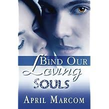 Bind Our Loving Souls by Marcom, April (2015) Paperback
