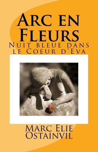 Fleur De Nuit (Arc en Fleurs: Nuit bleue dans le Coeur d'Eva (French Edition))