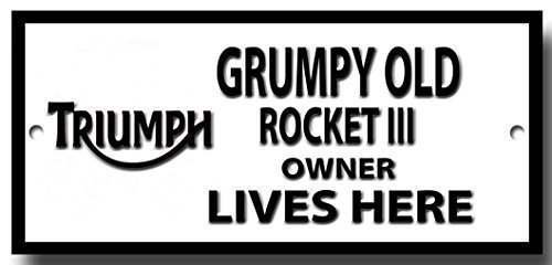 Grumpy old Triumph Rocket 3 owner lives here quality metal sign