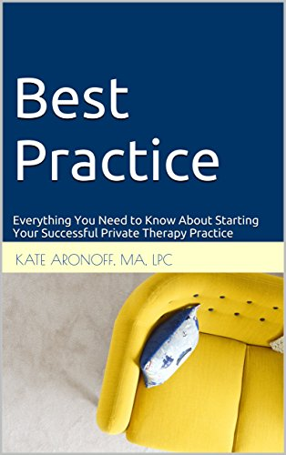 Best Practice: Everything You Need to Know About Starting Your Successful Private Therapy Practice (Build Management Best Practices)