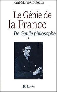 De Gaulle philosophe. Tome 1, Le génie de la France par Paul-Marie Coûteaux