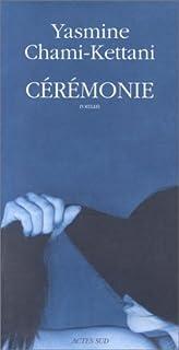 Cérémonie : roman, Chami-Kettani, Yasmine
