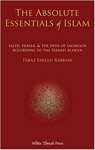 8854d2f2 The Absolute Essentials of Islam: Faith, Prayer, and The Path of Salvation  According to the Hanafi S Paperback – January 1, 2008