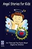 img - for Angel Stories for Kids: Six Tales and Two Poems About Angels for Children book / textbook / text book