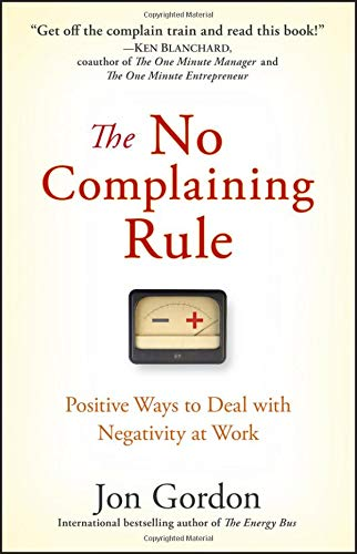 Pdf Business The No Complaining Rule: Positive Ways to Deal with Negativity at Work